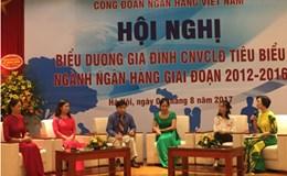 Công đoàn Ngân hàng Việt Nam biểu dương gia đình CNVCLĐ tiêu biểu, xuất sắc