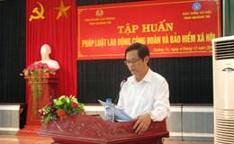LĐLĐ Quảng Trị:  Tập huấn về pháp luật Lao động, Công đoàn và Bảo hiểm xã hội.