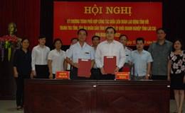 LĐLĐ tỉnh Lào Cai: Ký Quy chế phối hợp tuyên truyền chính sách