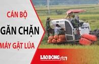 NÓNG 24H: Cán bộ và công an thị trấn ngăn chặn máy gặt lúa
