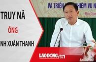 NÓNG 24H: Cung cấp đường dây nóng thông tin tung tích ông Trịnh Xuân Thanh