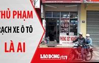 NÓNG 24H: Ai là thủ phạm vụ rạch xe ô tô tại Gia Lai?