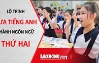 Lộ trình nào đưa tiếng Anh trở thành ngôn ngữ thứ hai của Việt Nam?