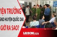 NÓNG 24H: Viện trưởng VKSND huyện Quốc Oai bị nhiều vết đâm trên người giờ ra sao?