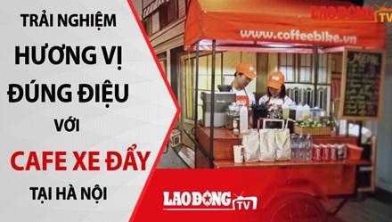 """Điều đặc biệt trong quán """"Cà phê xe đẩy"""" lần đầu tiên ở Hà Nội"""