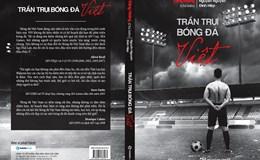 """""""Trần trụi bóng đá Việt"""" - Những góc nhìn về làng bóng Việt Nam"""