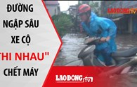 """Nhiều tuyến đường Hà Nội bị ngập sâu, xe cộ """"thi nhau"""" chết máy"""