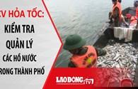 Nóng 24h: Hỏa tốc công điện kiểm tra quản lý hồ nước ở Hà Nội