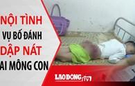 Nóng 24H: Nội tình chua xót vụ bố đánh dập nát hai mông con ở Thái Nguyên