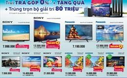 """Muốn mua Tivi Sony, đến ngay Điện máy Xanh trúng quà """"khủng"""""""