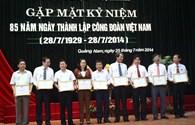 LĐLĐ Quảng Nam gặp mặt kỷ niệm 85 năm Ngày Thành lập Công đoàn Việt Nam