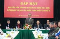 Tổng Liên đoàn Lao động Việt Nam gặp mặt đại biểu dự Đại hội thi đua yêu nước toàn quốc lần thứ IX